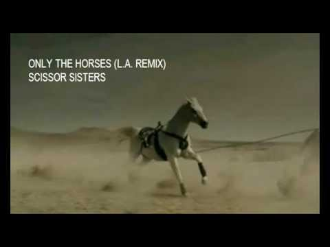 Scissor Sisters - Only the horses (L.A. remix)