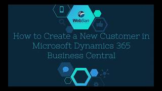 How To Create a New Customer in Microsoft Dynamics 365 Business Central - WebSan Solutions Inc.