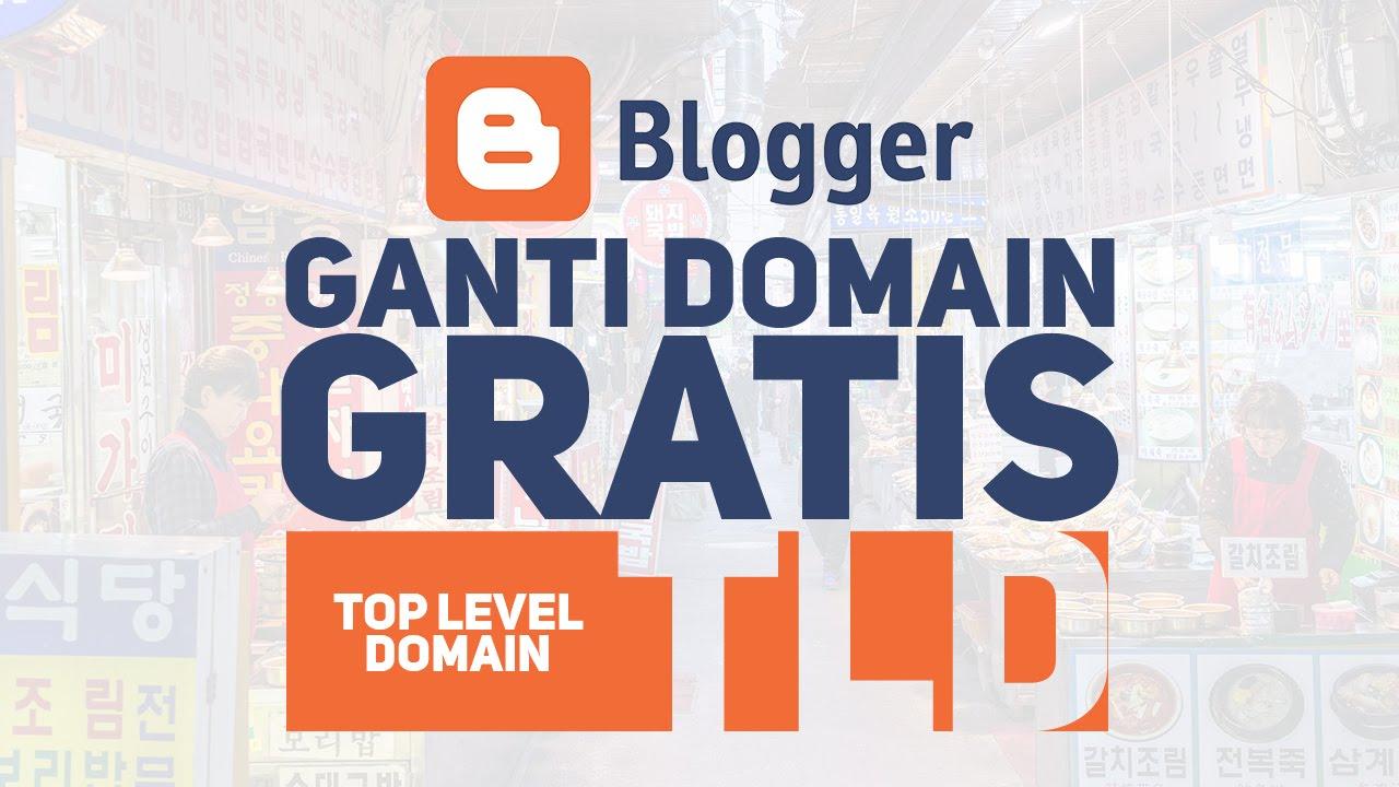 Cara Ganti Domain Blogspot Com Menjadi Tld Ga Tk Cf Dan Ml