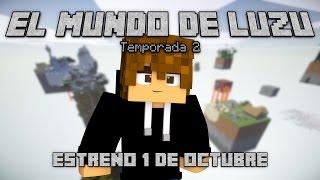 EL MUNDO DE LUZU: Trailer Temporada 2 - [LuzuGames]