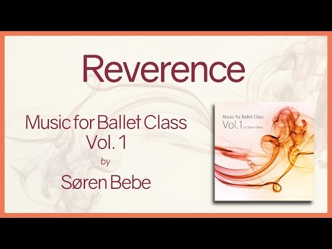 Reverence - Music For Ballet Class Vol.1 - Original Piano Songs By Jazz Pianist Søren Bebe