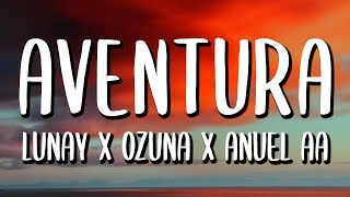 Lunay Ft. Ozuna, Anuel AA - Aventura (Letra/Lyrics) YouTube Videos
