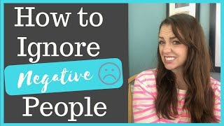 How to Ignore Negative People TIPS FOR TAKING ADVICE FROM OTHERS