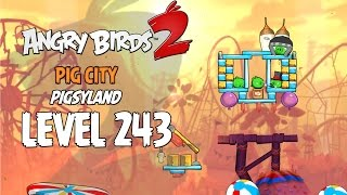 Angry Birds 2 Level 243 Pig City Pigsyland 3 Star Walkthrough