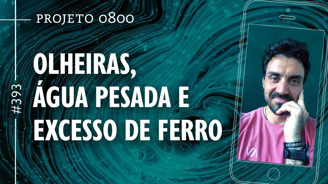OLHEIRAS, ÁGUA PESADA E EXCESSO DE FERRO | Projeto 0800 #393