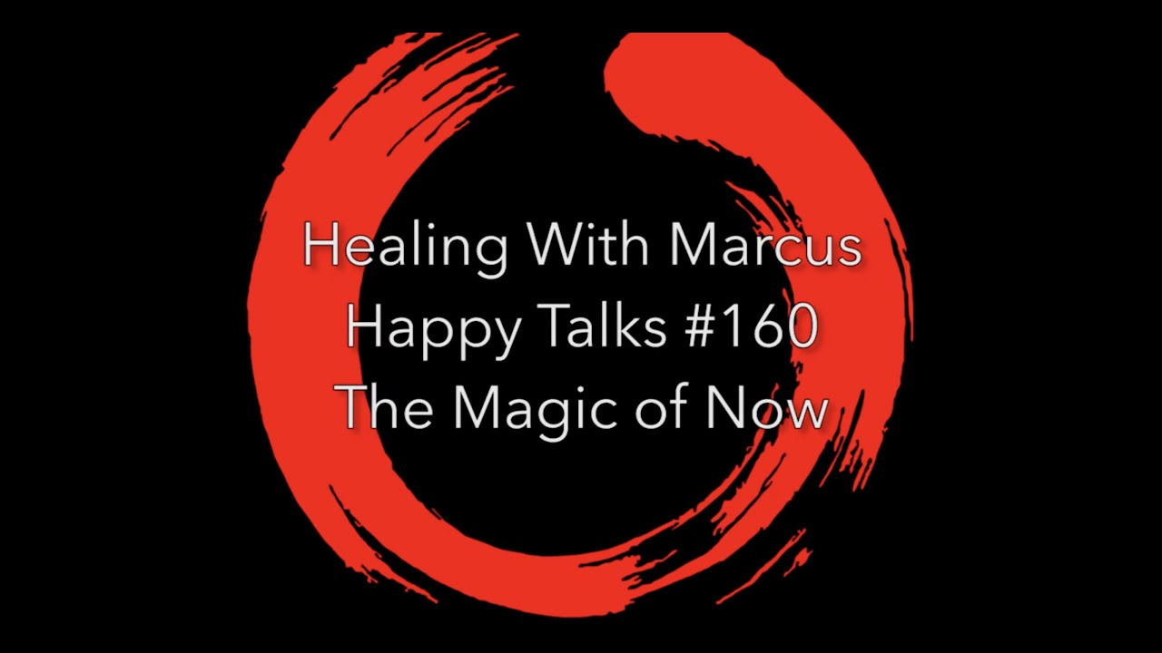 Happy Talks #160 - The Magic of the Now
