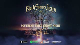 Black Stone Cherry - Southern Fried Friday Night (Official Audio)