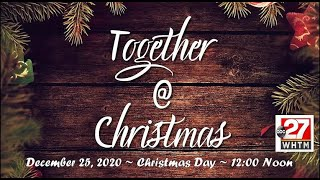 Together at Christmas - Christmas Musical 12/25/2020