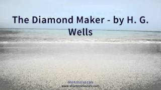 The Diamond Maker   by H  G  Wells