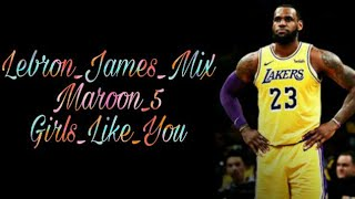 Lebron_james_mix_girls_like_you_by:maroon5