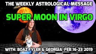 Super Moon in Virgo - The Weekly Astrological Message with Boaz Fyler - Feb 16-23 2019