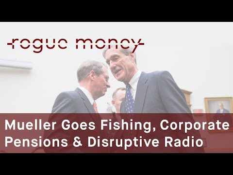 Rogue Mornings - Mueller Goes Fishing, Corporate Pensions & Disruptive Radio (07/21/2017)