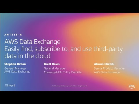 AWS re:Invent 2019: AWS Data Exchange: Find & subscribe to third-party data in the cloud (ANT238-R)