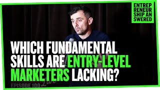 Which Fundamental Skills Are Entry-Level Marketers Lacking?