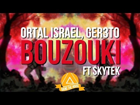 Ortal Israel, Ger3to - Bouzouki [Ft Skytek]