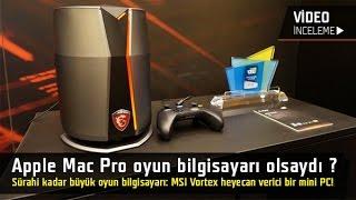 Apple Mac Pro bir oyun bilgisayarı olsaydı... İşte MSI Vortex!