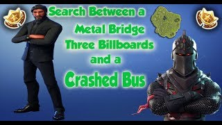 Fortnite Challenge - Search Between a Metal Bridge, Three Billboards and a Crashed Bus!