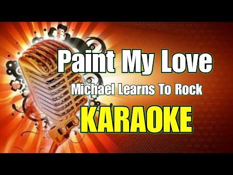 Paint My Love - Michael Learns To Rock (Karaoke)