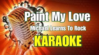 Paint My Love - Michael Learns To Rock (Karaoke)