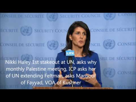 Nikki Haley 1st UN Stakeout: Why Palestine Monthly; ICP Asks her of UN extending Feltman