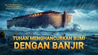Film Rohani Terbaru | Klip Film Dia yang Berdaulat Atas Segalanya(5)Tuhan Menghancurkan Bumi Dengan Banjir