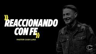 Pastor Cash Luna - Reaccionando con Fe