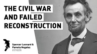 The Legacy Of The American Revolution 5: The Civil War And Failed Reconstruction  7/10/20