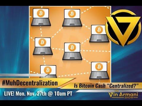 The Vin Armani  112717  Bitcoin Cash: Debunking MuhDecentralization