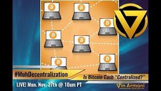 The Vin Armani Show (11/27/17) - Bitcoin Cash: Debunking #MuhDecentralization