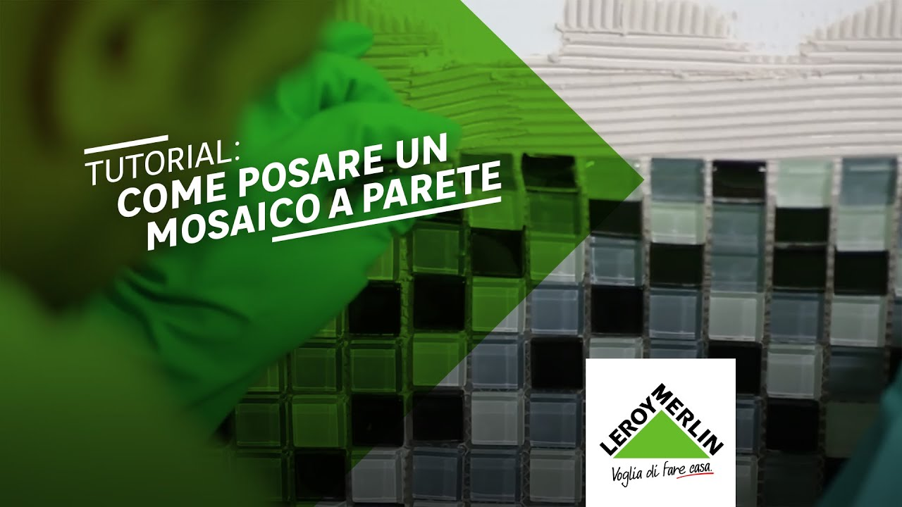 Come posare un mosaico a parete tutorial leroy merlin youtube
