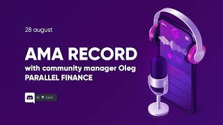 AMA record with community manager Oleg. PARALLEL FINANCE