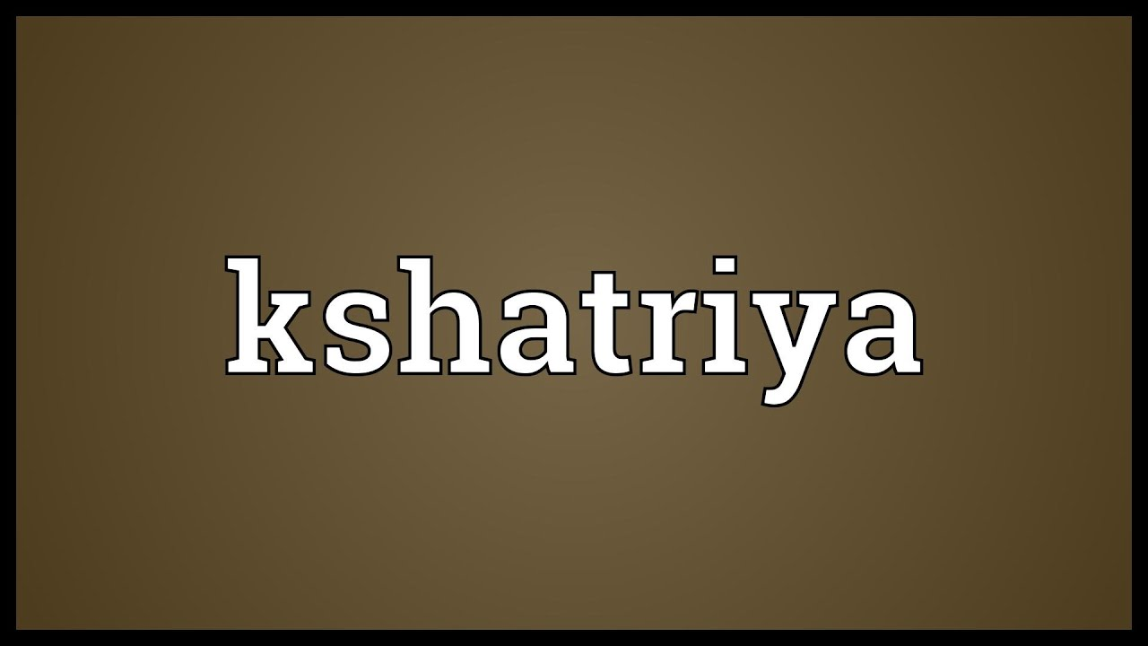 Kshatriya Meaning