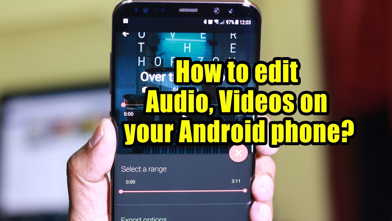 How To Edit Audio Videos On Your Android Phone?