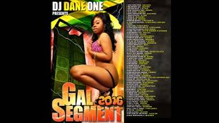 GAL SEGMENT DANCEHALL MIX (( FEB 2016)) MIX BY DJ DANE ONE
