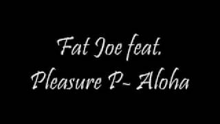 Fat Joe feat Pleasure P- Aloha with Lyrics!