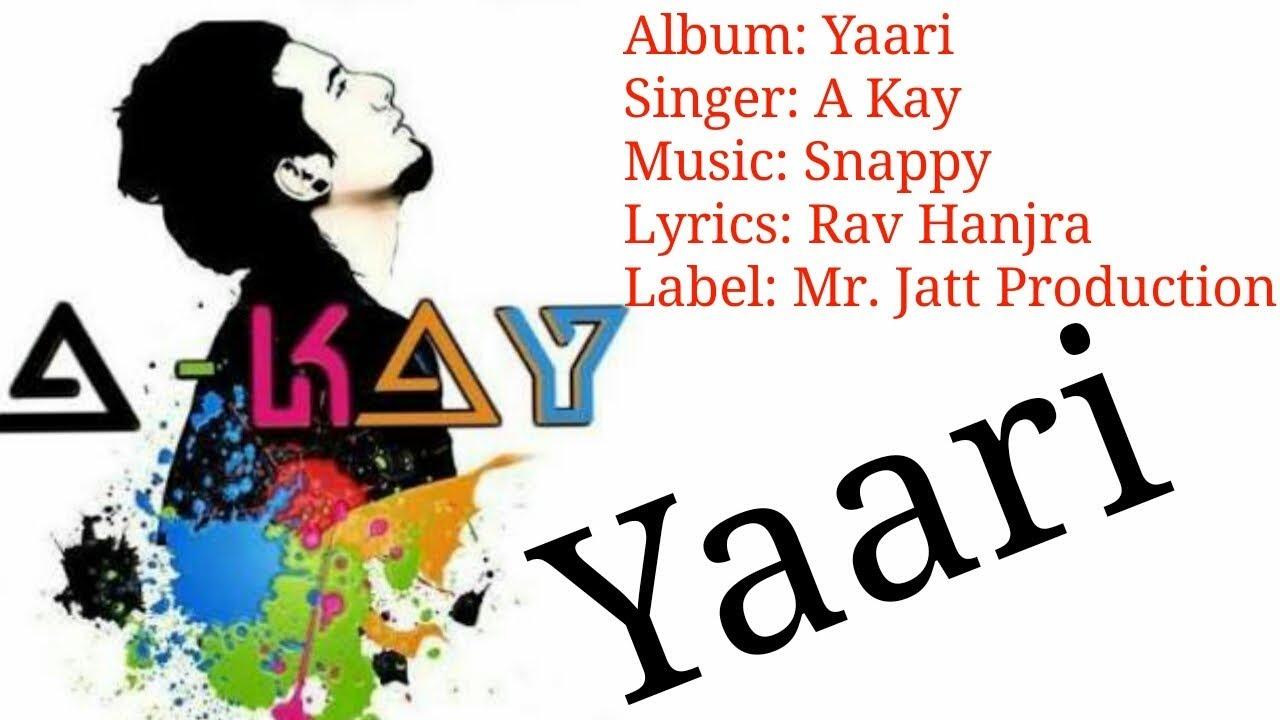 Album Yaari Singer A Kay Music Snappy Lyrics Rav Hanjra Label
