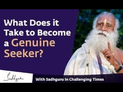 What Does it Take to Become a Genuine Seeker With Sadhguru in Challenging Times  07 Apr 2020