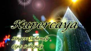 Suhendy - Kupercaya - ( Lagu Rohani Indonesia Terbaru )