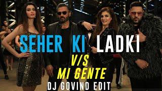 Sheher Ki Ladki X Mi Gente (DJ Govind Edit)