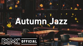 Autumn Jazz: Cozy Fall Coffee Shop Ambience  Relaxing Jazz Music with Autumn Leaves
