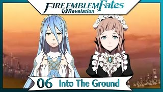 Fire Emblem Fates Revelation - Part 1 | Chapter 6 - Into The Ground! [English Walkthrough]