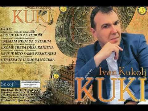 Ivan Kukolj Kuki - Kome treba dusa ranjena - (Audio 2014)