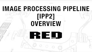 Image Processing Pipeline [IPP2] Overview | RED TECH thumbnail