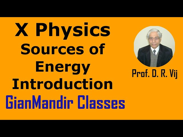X Physics - Sources of Energy - Introduction by Amrinder Sir