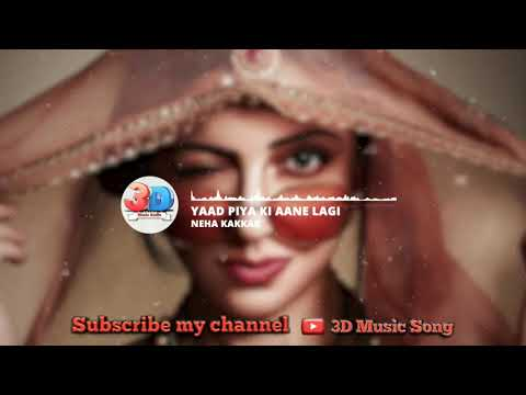 yaad-piya-ki-aane-lagi-(3d-audio)---divya-khosla-kumar-||-yad-piya-ki-aane-lagi-3d-music-song