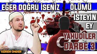 Eğer Doğru Iseniz ölümü Isteyin Ey Yahudiler! - Darbe 3 / 02.08.2016 / Kerem Önd