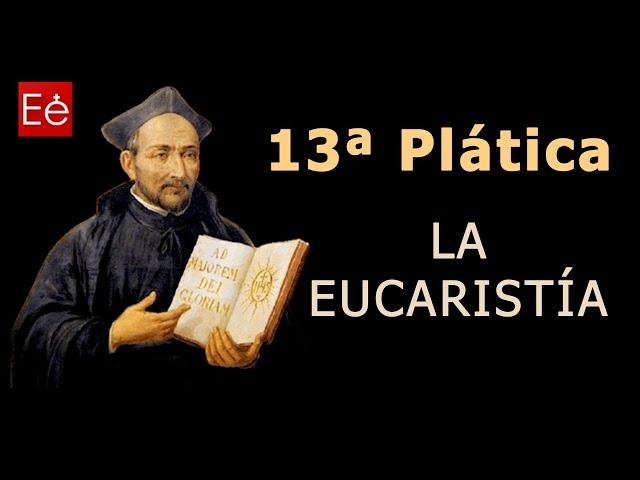 44 La Eucaristía (13ª Plática - día 44 de 50)