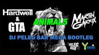 Hardwell & GTA VS  Martin Garrix - Animals (Peleg Bar Mega Bootleg) Y MUSIC