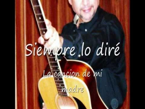 René Guerra -SIEMPRE LO DIRÉ- La cancion de mi madre.