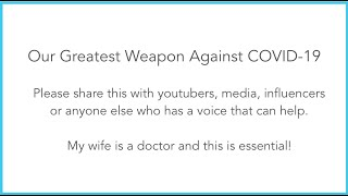 Our Greatest Weapon Against COVID-19 - Please watch and share